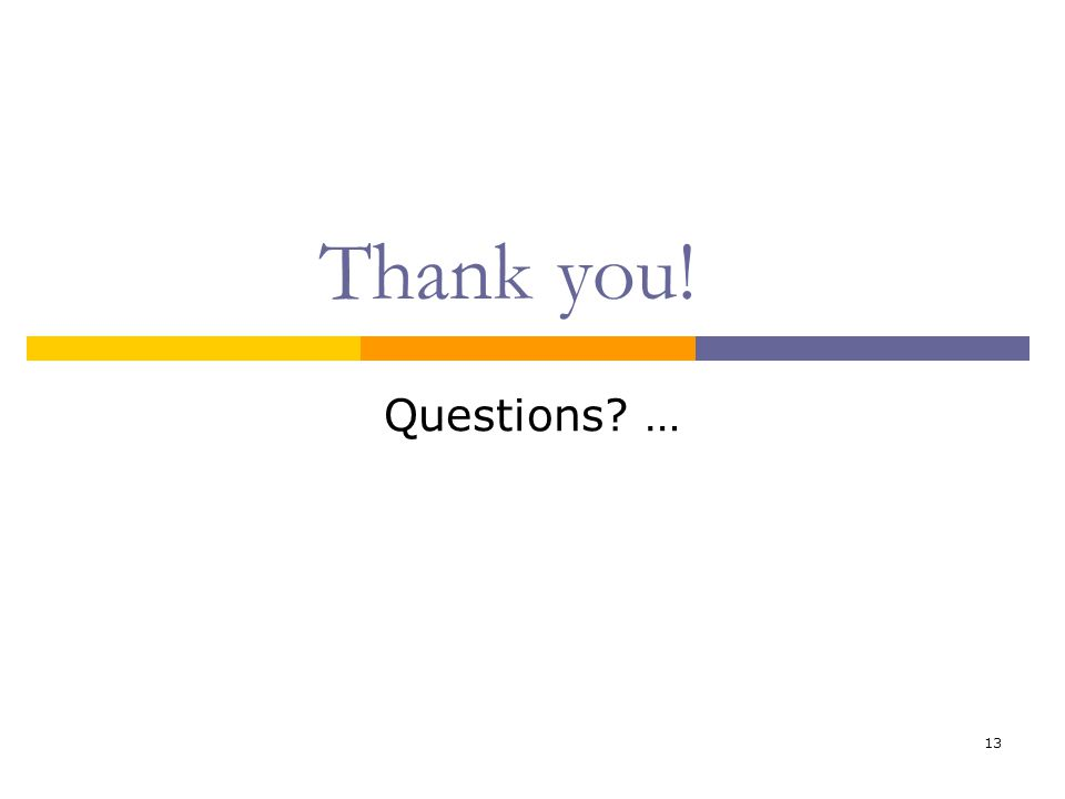 13 Thank you! Questions …