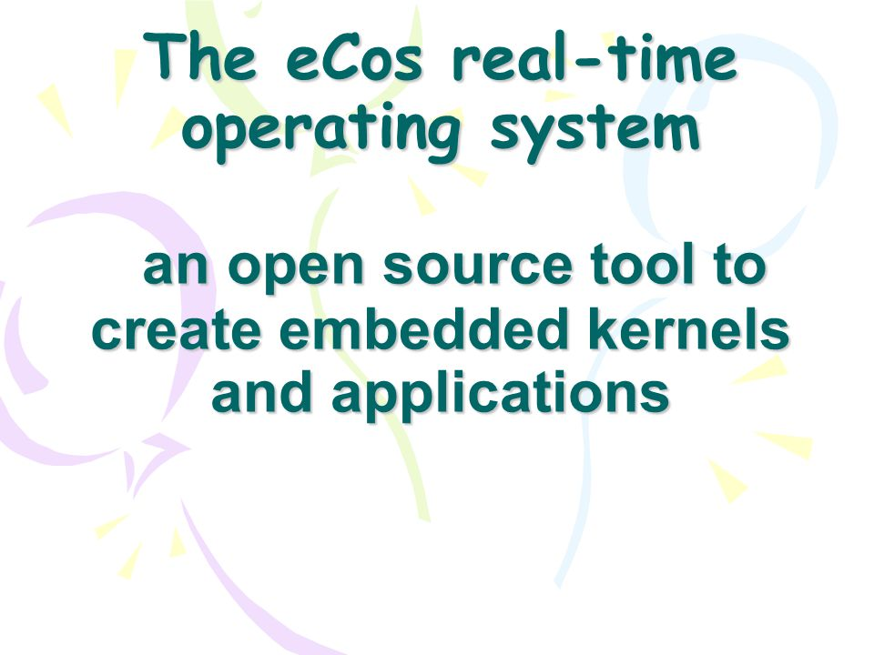 The eCos real-time operating system an open source tool to create embedded kernels and applications