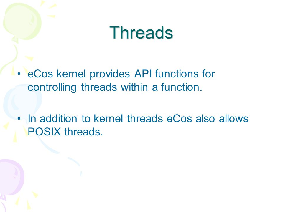 Threads eCos kernel provides API functions for controlling threads within a function.