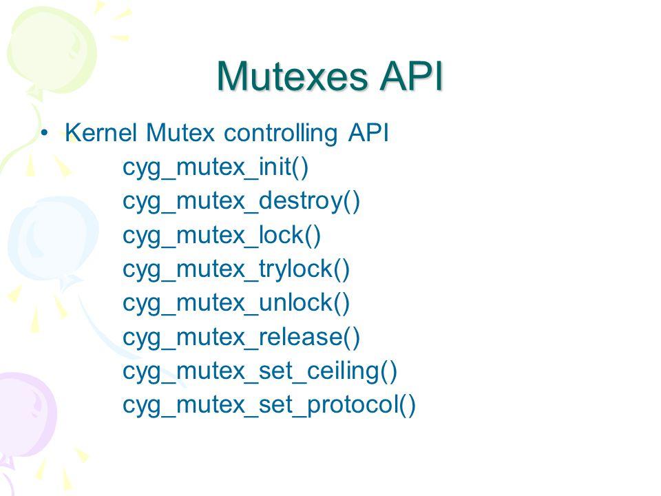 Mutexes API Kernel Mutex controlling API cyg_mutex_init() cyg_mutex_destroy() cyg_mutex_lock() cyg_mutex_trylock() cyg_mutex_unlock() cyg_mutex_release() cyg_mutex_set_ceiling() cyg_mutex_set_protocol()