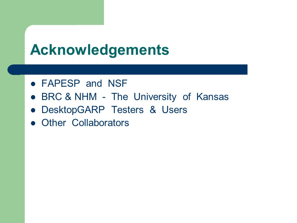 Acknowledgements FAPESP and NSF BRC & NHM - The University of Kansas DesktopGARP Testers & Users Other Collaborators