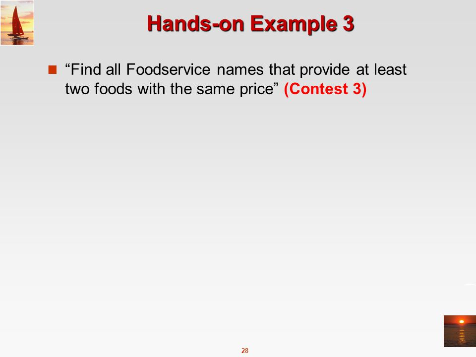 28 Hands-on Example 3 Find all Foodservice names that provide at least two foods with the same price (Contest 3)