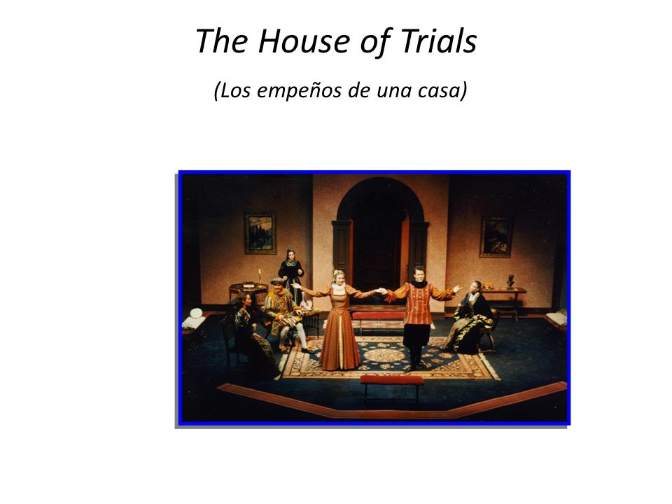 The House of Trials (Los empeños de una casa)