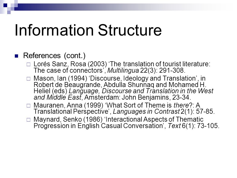 Information Structure References (cont.)  Lorés Sanz, Rosa (2003) 'The translation of tourist literature: The case of connectors', Multilingua 22(3): 291-308.