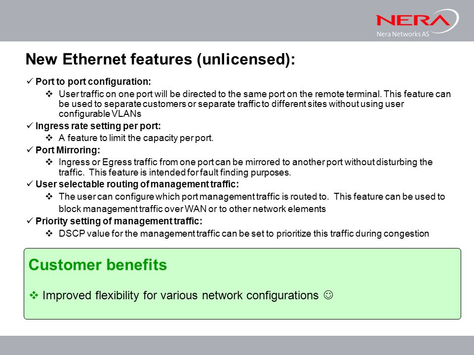 New Ethernet features (unlicensed): Port to port configuration:  User traffic on one port will be directed to the same port on the remote terminal.