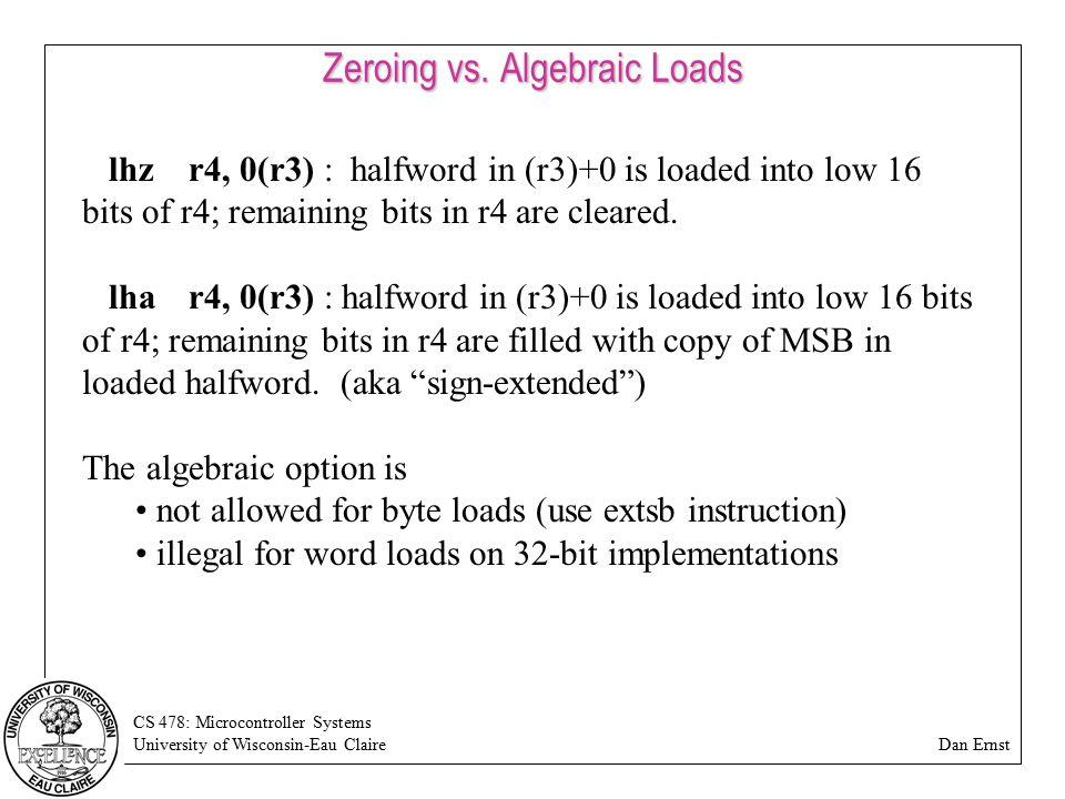 CS 478: Microcontroller Systems University of Wisconsin-Eau Claire Dan Ernst Zeroing vs. Algebraic Loads lhzr4, 0(r3) : halfword in (r3)+0 is loaded i