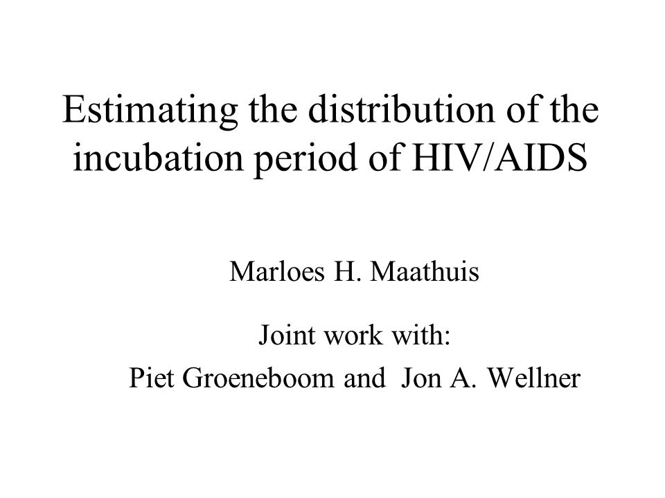 Estimating the distribution of the incubation period of HIV/AIDS Marloes H.