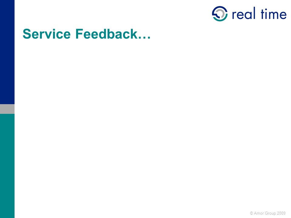 © Amor Group 2009 Service Feedback…