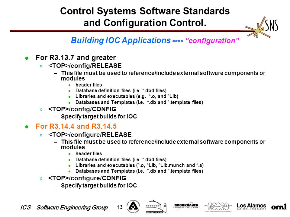 ICS – Software Engineering Group 13 Control Systems Software Standards and Configuration Control. For R3.13.7 and greater » /config/RELEASE –This file