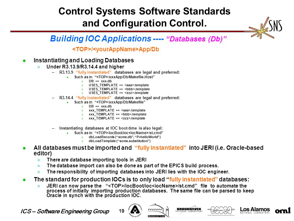 ICS – Software Engineering Group 19 Control Systems Software Standards and Configuration Control. Instantiating and Loading Databases »Under R3.13.9/R