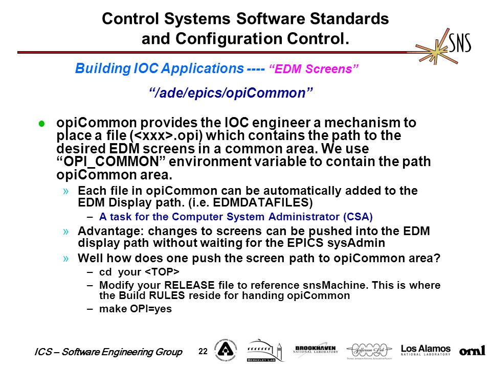 ICS – Software Engineering Group 22 Control Systems Software Standards and Configuration Control. opiCommon provides the IOC engineer a mechanism to p