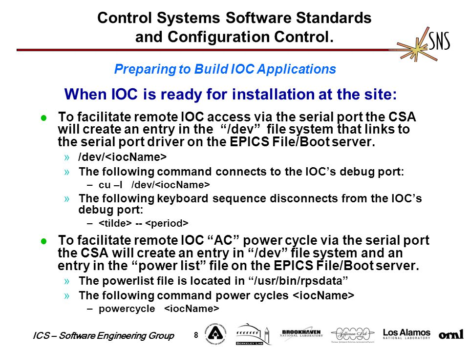 ICS – Software Engineering Group 8 Control Systems Software Standards and Configuration Control. To facilitate remote IOC access via the serial port t