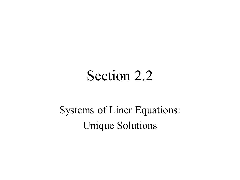 Section 2.2 Systems of Liner Equations: Unique Solutions