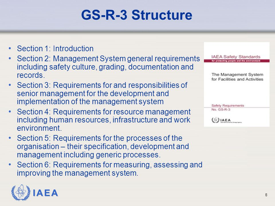 IAEA 8 GS-R-3 Structure Section 1: Introduction Section 2: Management System general requirements including safety culture, grading, documentation and records.