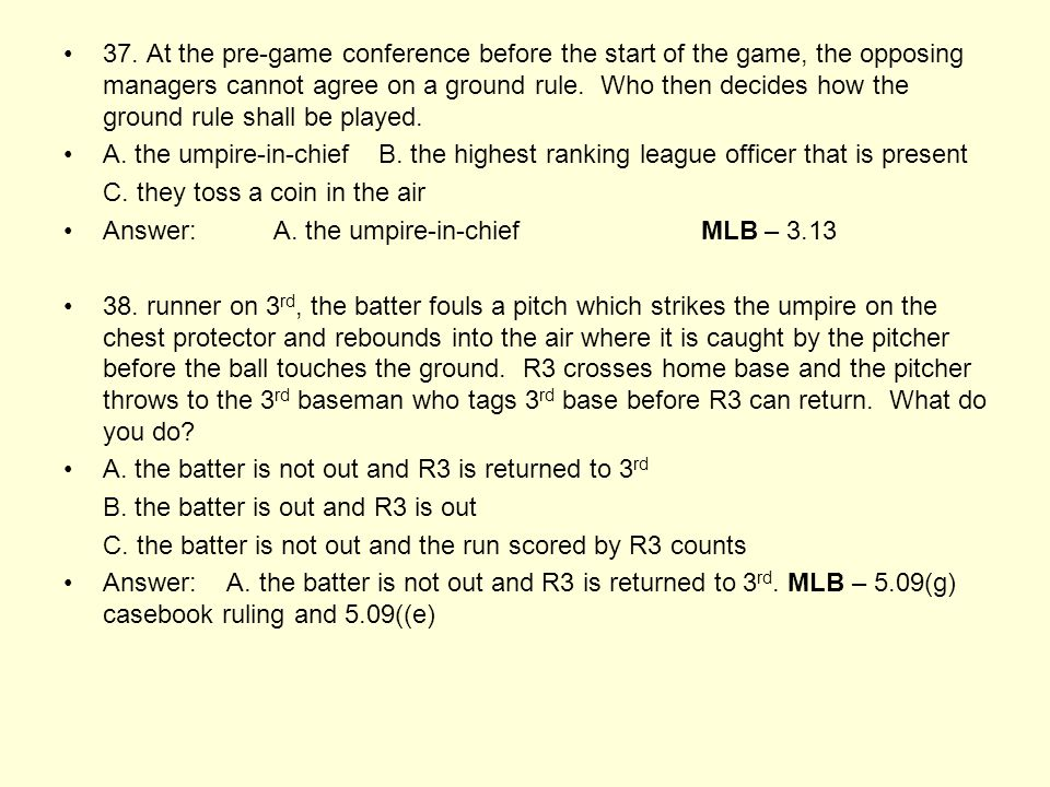 37. At the pre-game conference before the start of the game, the opposing managers cannot agree on a ground rule. Who then decides how the ground rule