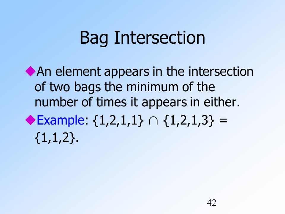 42 Bag Intersection  An element appears in the intersection of two bags the minimum of the number of times it appears in either.
