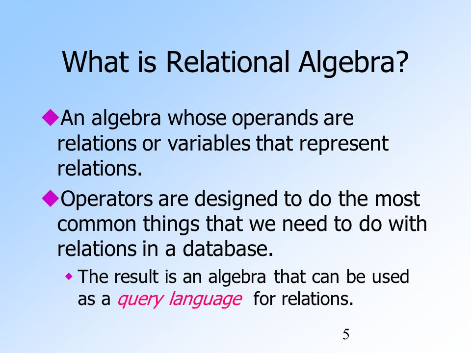 5 What is Relational Algebra.