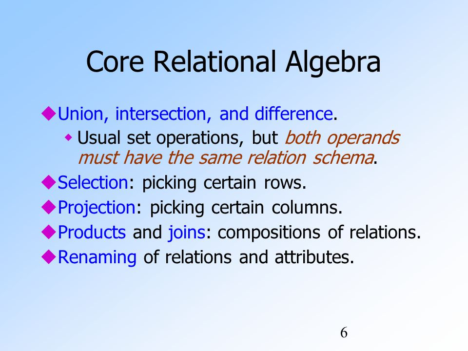 6 Core Relational Algebra  Union, intersection, and difference.