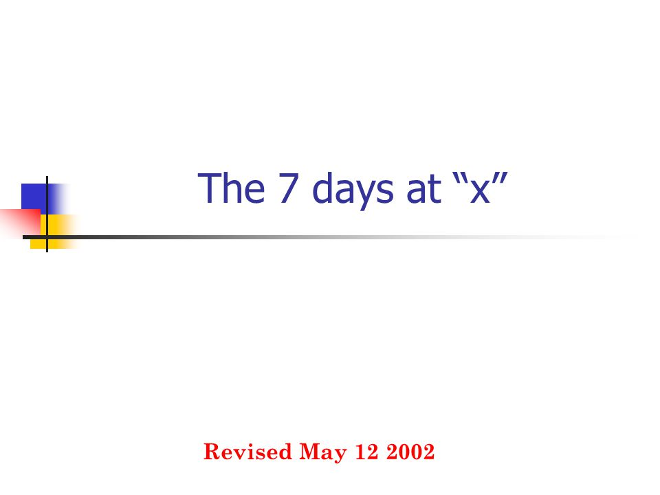 "The 7 days at ""x"" Revised May 12 2002"