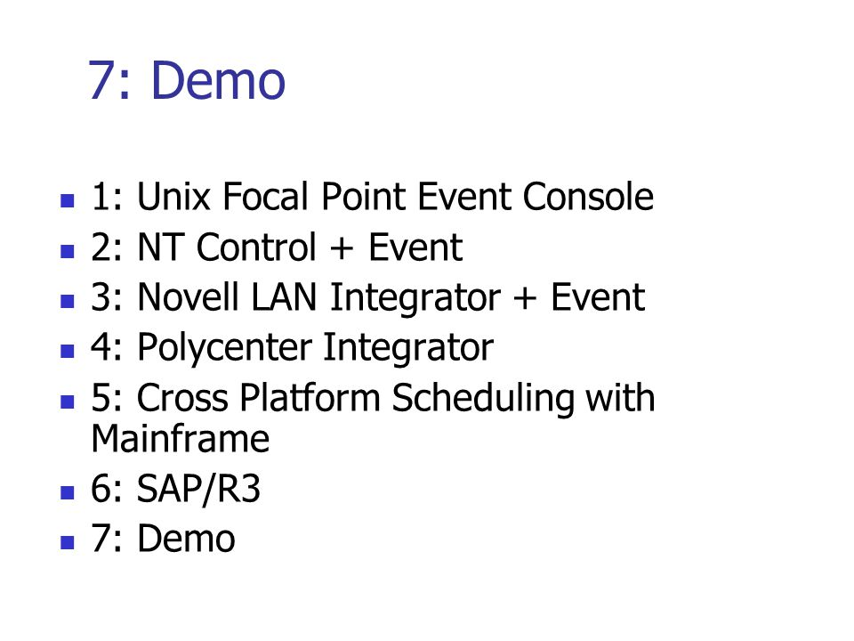 7: Demo 1: Unix Focal Point Event Console 2: NT Control + Event 3: Novell LAN Integrator + Event 4: Polycenter Integrator 5: Cross Platform Scheduling