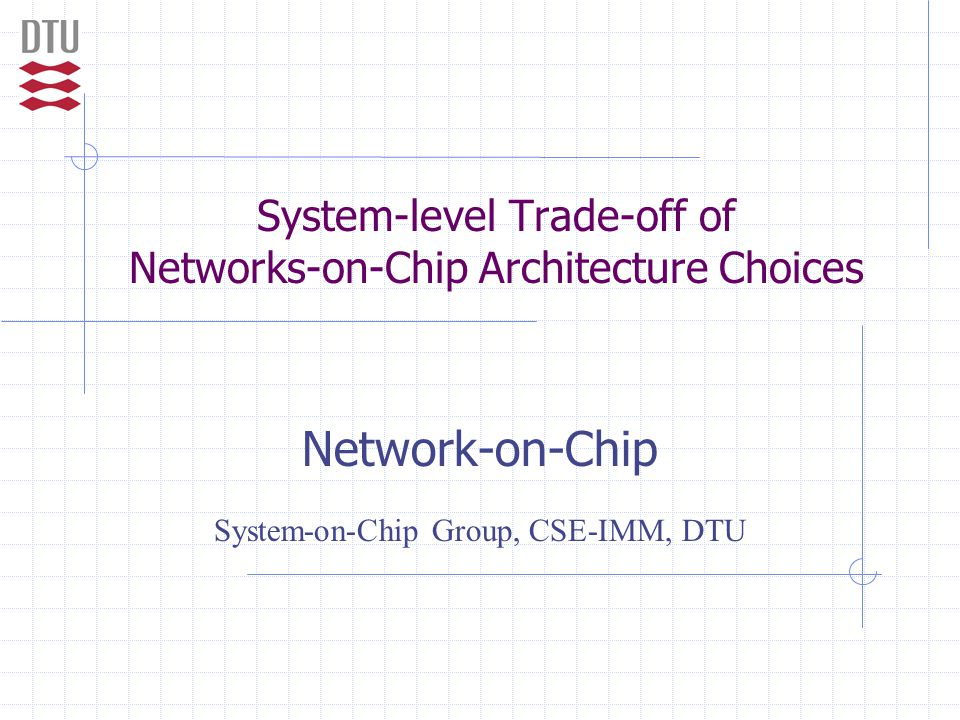 © System-on-Chip Group, CSE-IMM, DTU 2 Motivation abc 1 os 3 4 HdS mapping Application Middleware Hardware System-on-Chip Network Tasks and their dependencies 1 4 3 5 2 ac Network b 2 5