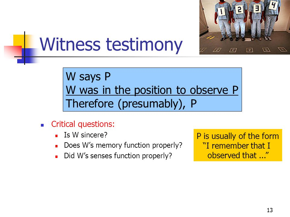 13 Witness testimony Critical questions: Is W sincere.