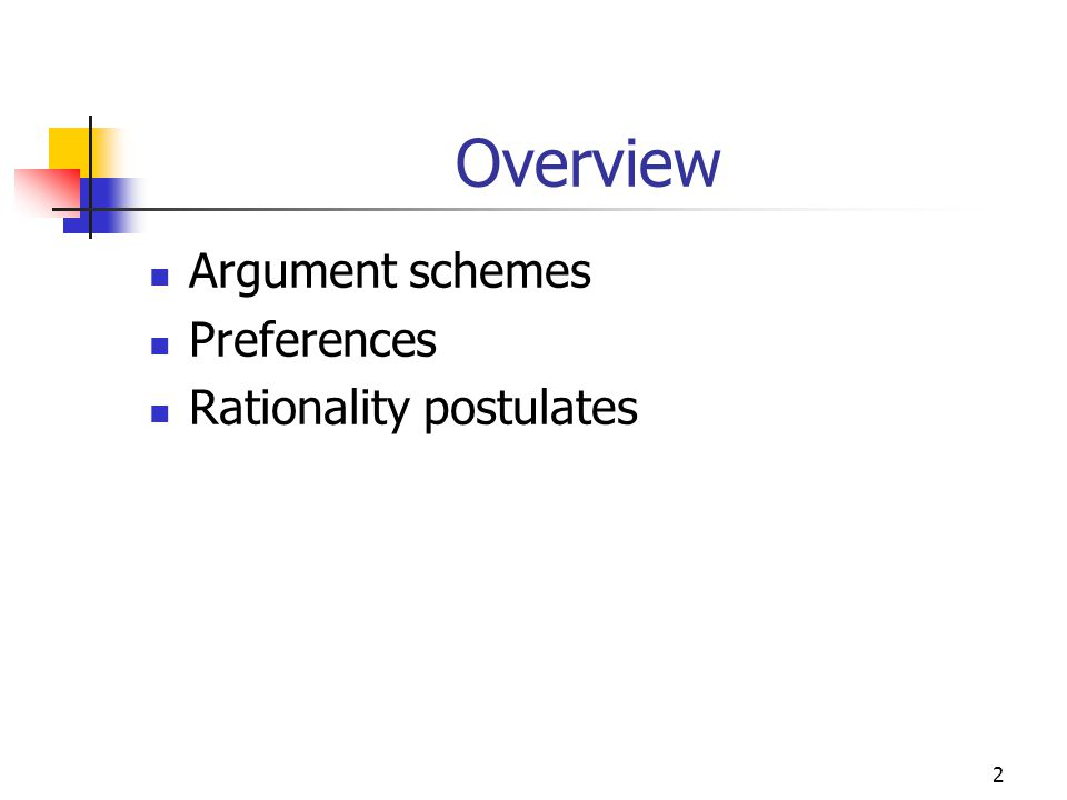 2 Overview Argument schemes Preferences Rationality postulates
