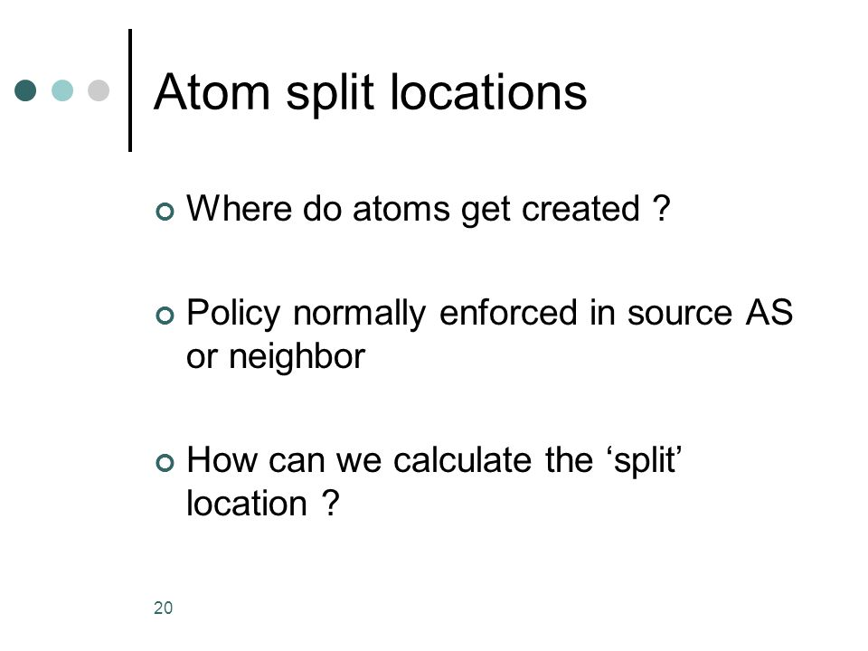 20 Atom split locations Where do atoms get created .