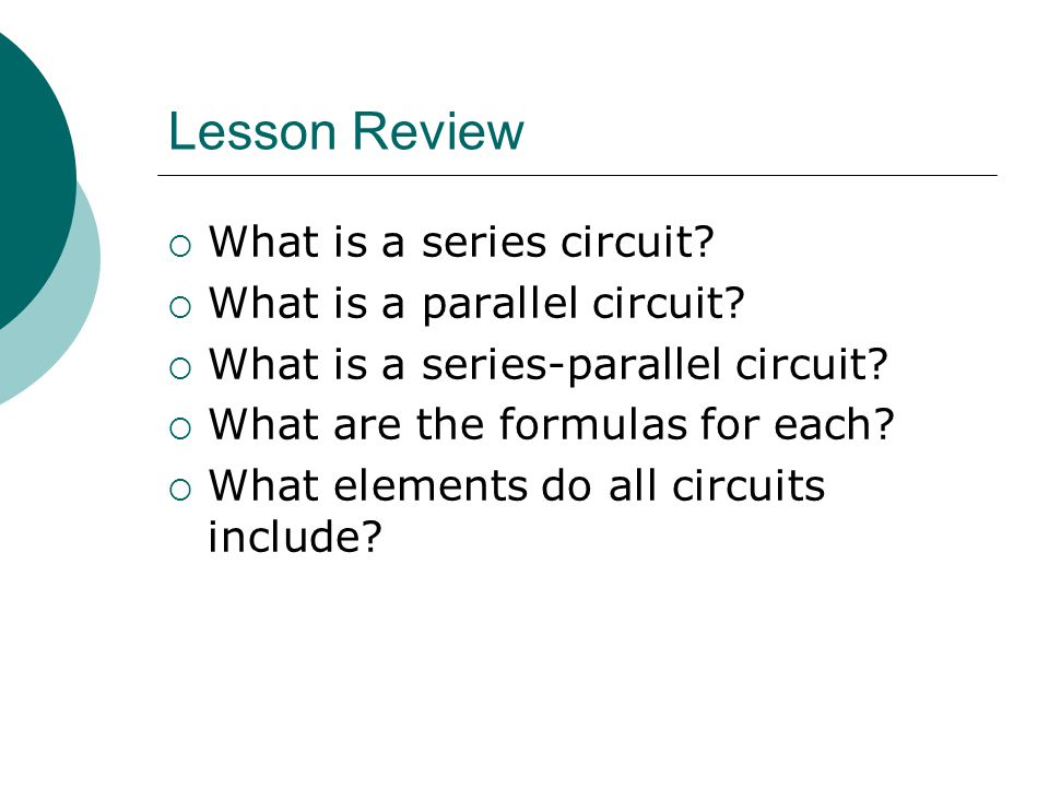 Lesson Review  What is a series circuit. What is a parallel circuit.