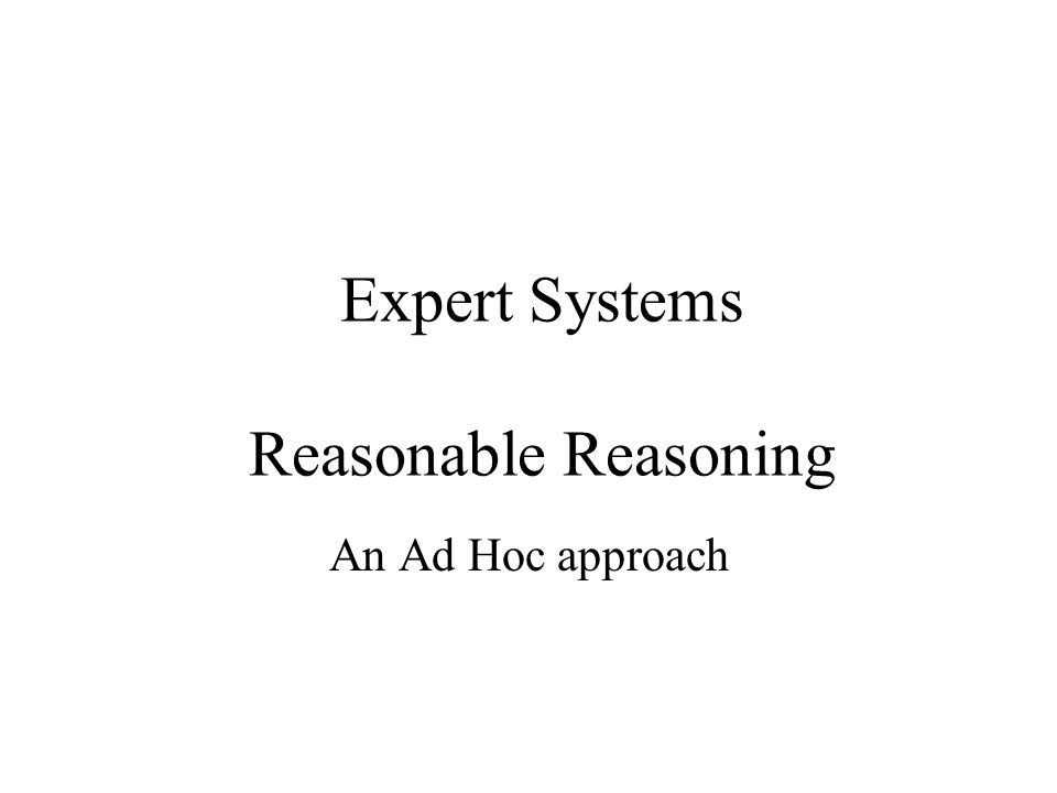 Expert Systems Reasonable Reasoning An Ad Hoc approach