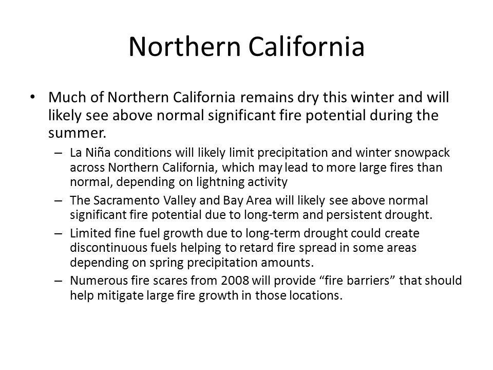 Southern California The Central Coast Mountains and Valleys, Sierra Foothills and Sierra Mtn areas will likely see above normal significant fire potential due to long-term and persistent drought.