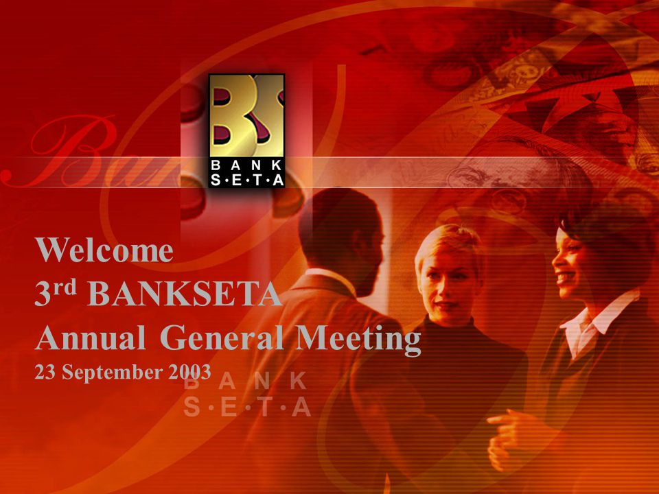 BANKSETA Annual General Meeting 23 September 2003 1.Annual Financial Statements 2002/2003 2.Challenges 3.Future Focus