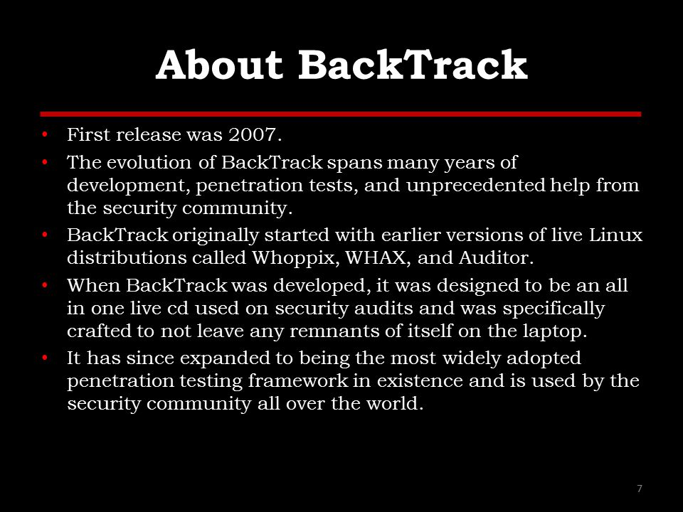 About BackTrack First release was 2007.