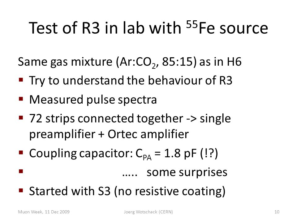 Test of R3 in lab with 55 Fe source Same gas mixture (Ar:CO 2, 85:15) as in H6  Try to understand the behaviour of R3  Measured pulse spectra  72 strips connected together -> single preamplifier + Ortec amplifier  Coupling capacitor: C PA = 1.8 pF (!?)  …..