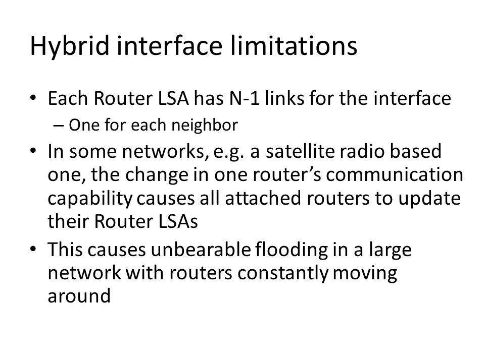 Hybrid interface limitations Each Router LSA has N-1 links for the interface – One for each neighbor In some networks, e.g.