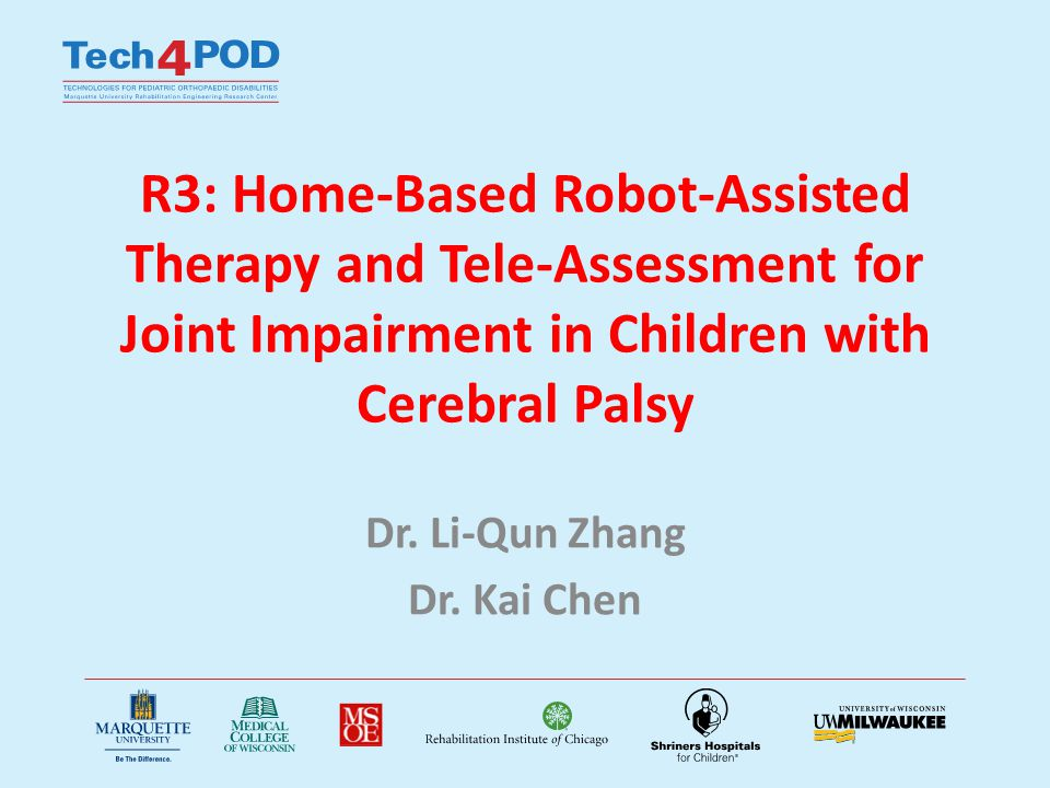 R3: Home-Based Tele-Assisted Robotic Rehabilitation of Joint Impairments in Children with Cerebral Palsy Cerebral Palsy (CP) Subject population: 48 Home based subjects: 24 Lab based subjects: 24