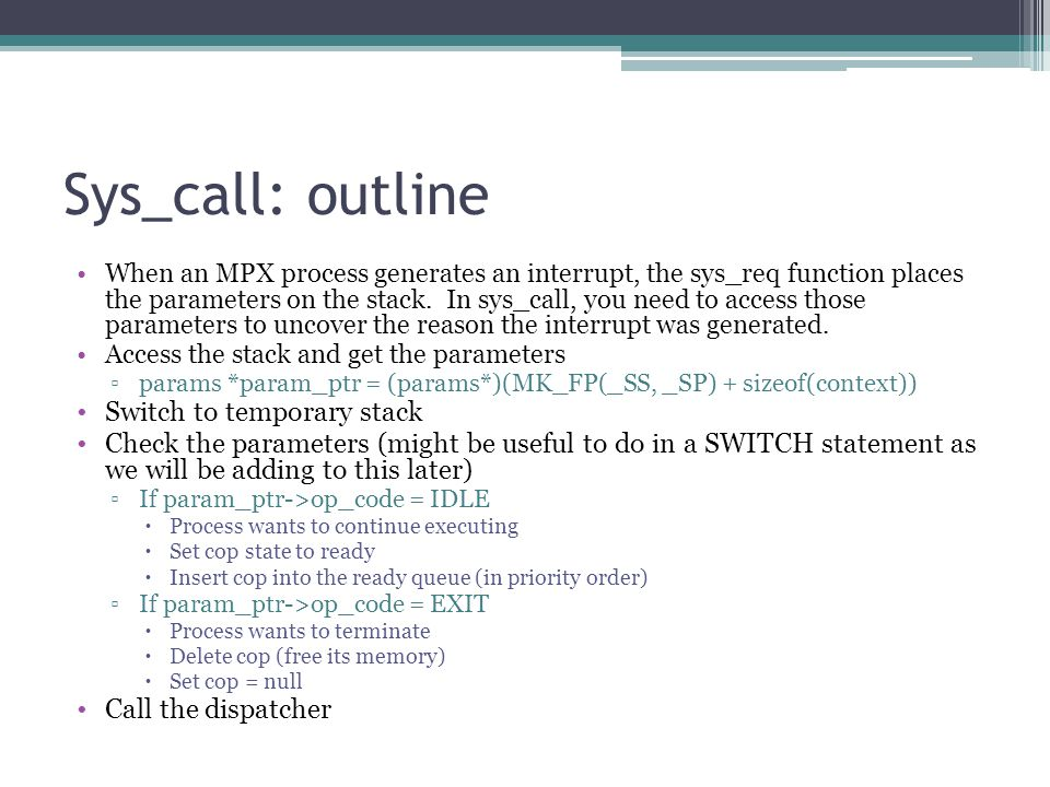 Sys_call: outline When an MPX process generates an interrupt, the sys_req function places the parameters on the stack.