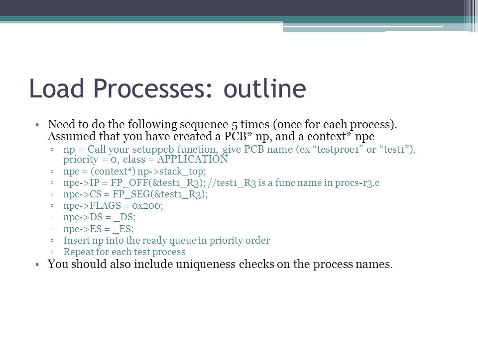 Load Processes: outline Need to do the following sequence 5 times (once for each process).
