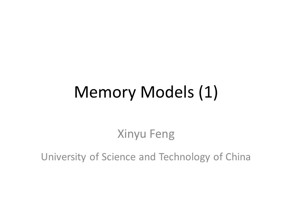 Memory Models (1) Xinyu Feng University of Science and Technology of China