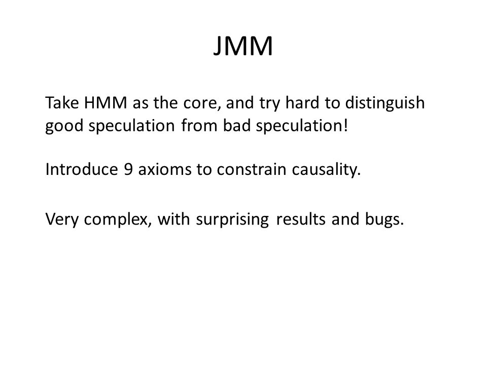JMM Take HMM as the core, and try hard to distinguish good speculation from bad speculation.