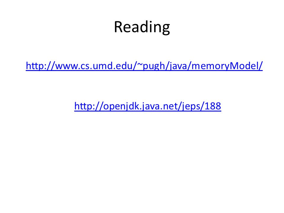 Reading http://www.cs.umd.edu/~pugh/java/memoryModel/ http://openjdk.java.net/jeps/188