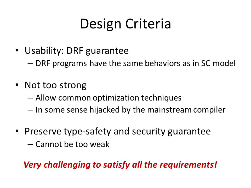 Usability: DRF guarantee – DRF programs have the same behaviors as in SC model Not too strong – Allow common optimization techniques – In some sense h