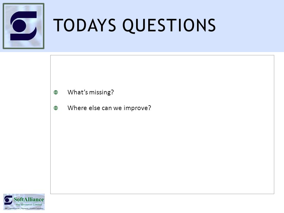 TODAYS QUESTIONS  What's missing?  Where else can we improve?