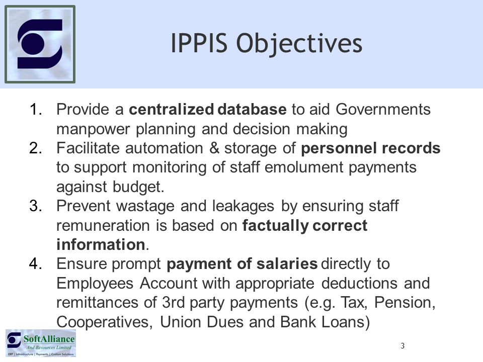 IPPIS Status February 2014 1.257,516 Employees on IPPIS as at March 2014 Payroll 218,330 Active Employees 2.308 Ministries Departments Agencies on IPPIS 123 Non Core Agencies 17 Teaching Hospitals and Medical Centers 10 Colleges of Agriculture and Veterinary Science 3.29 MDAs on Trial Payroll Today 4