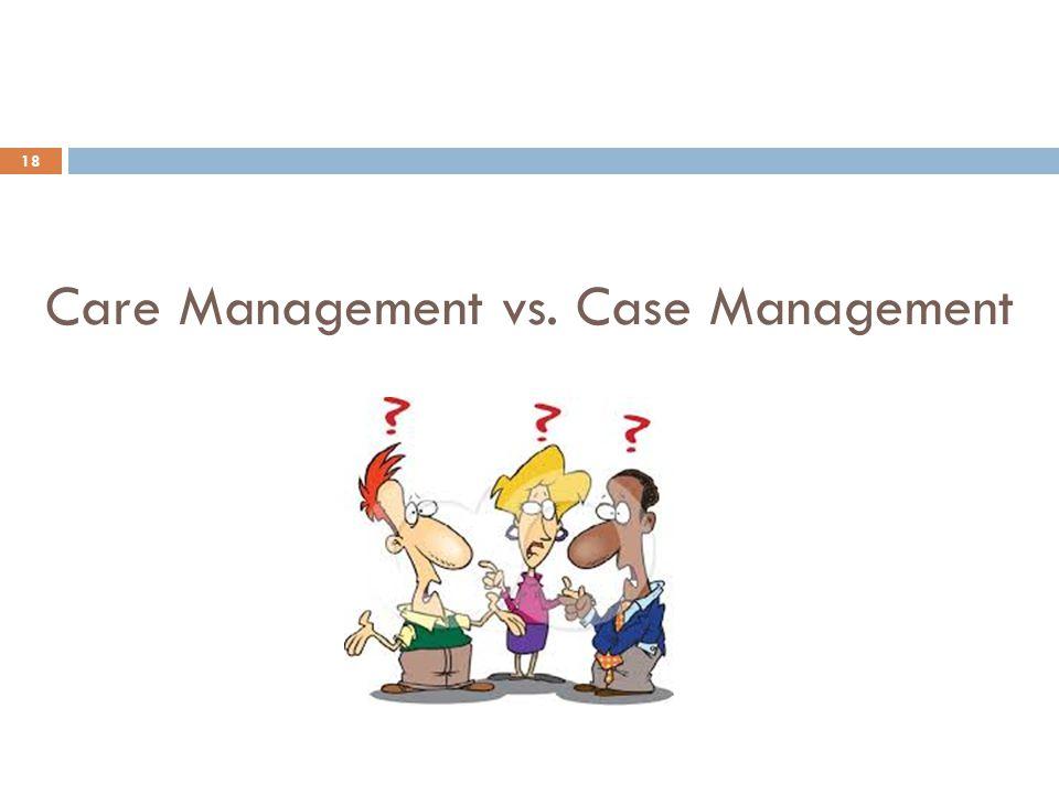 Care Management vs. Case Management 18