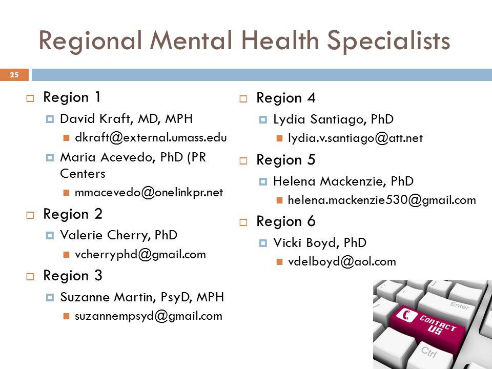 Regional Mental Health Specialists  Region 1  David Kraft, MD, MPH dkraft@external.umass.edu  Maria Acevedo, PhD (PR Centers mmacevedo@onelinkpr.ne
