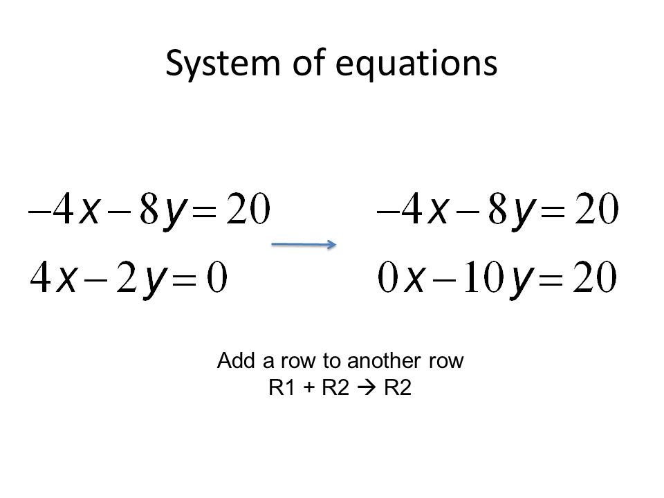 System of equations Add a row to another row R1 + R2  R2