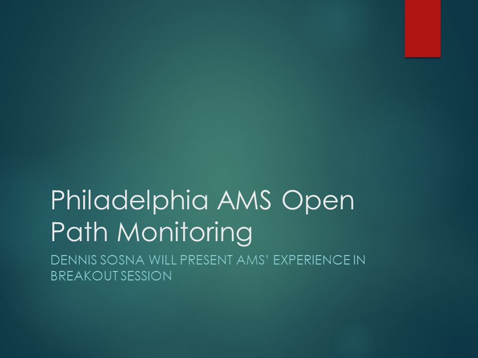 Philadelphia AMS Open Path Monitoring DENNIS SOSNA WILL PRESENT AMS' EXPERIENCE IN BREAKOUT SESSION