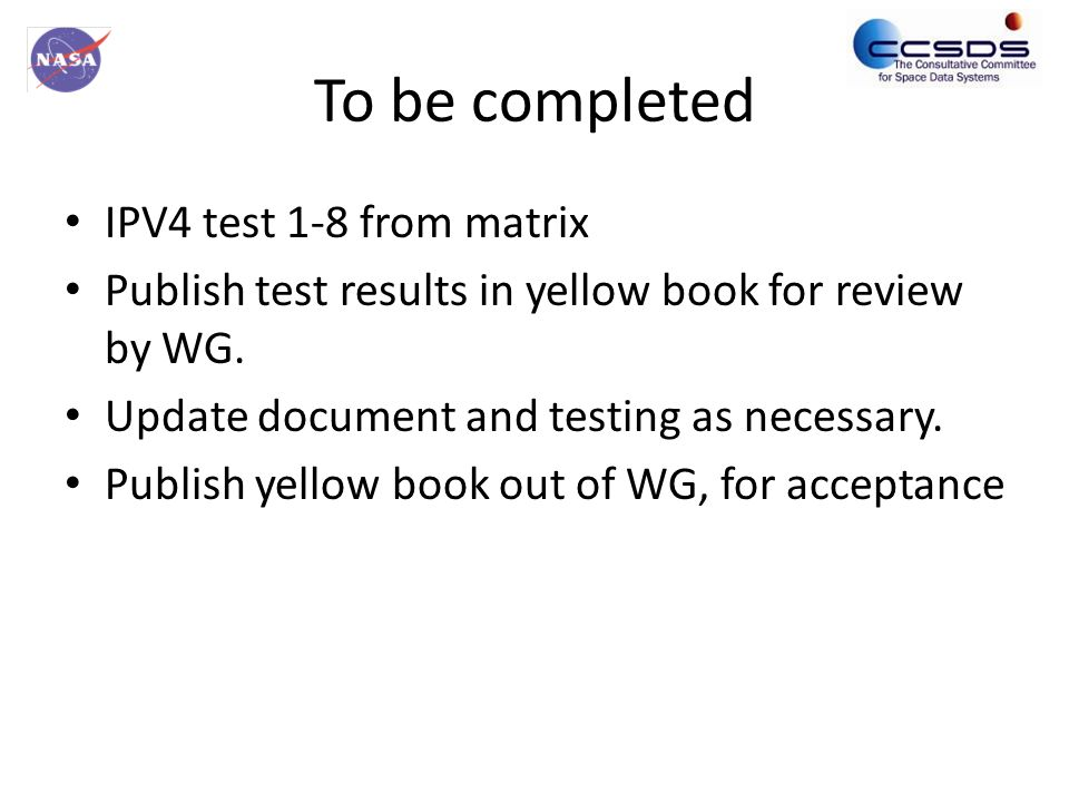 To be completed IPV4 test 1-8 from matrix Publish test results in yellow book for review by WG. Update document and testing as necessary. Publish yell