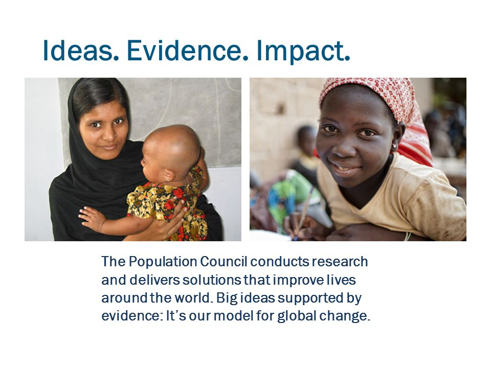 The Population Council conducts research and delivers solutions that improve lives around the world.